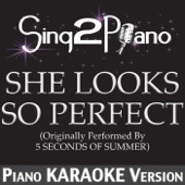 She Looks So Perfect (Originally Performed By 5 Seconds of Summer) [Piano Karaoke Version]