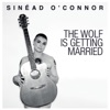 The Wolf Is Getting Married - Single, Sinead O'Connor