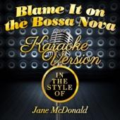 Blame It on the Bossa Nova (In the Style of Jane Mcdonald) [Karaoke Version]