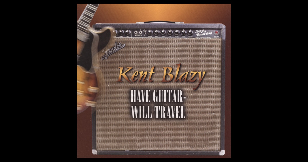 Have Guitar Will Travel By Kent Blazy On Apple Music