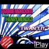 I Want It (Exclusive), Robbie Moroder & Henry Mendez
