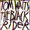 The Black Rider, Tom Waits