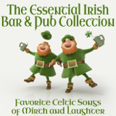 The Essential Irish Bar & Pub Collection - Favorite Celtic Songs of Mirth and Laughter