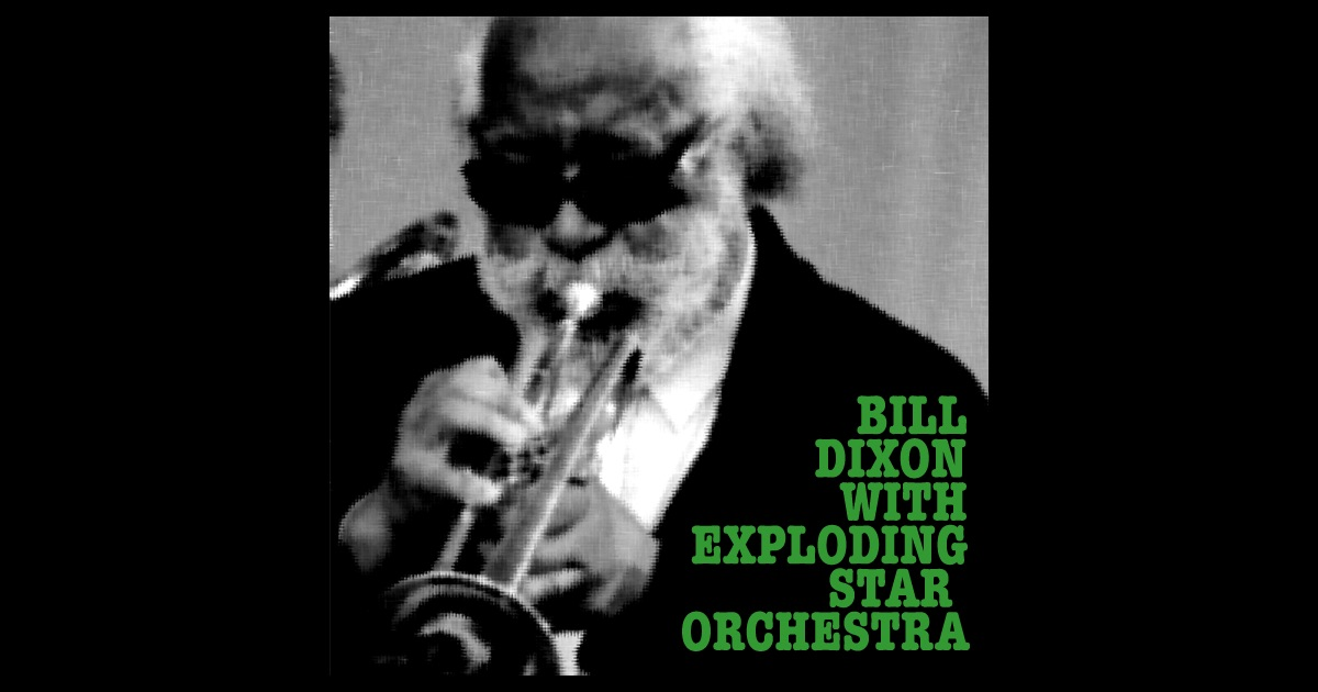 Bill Dixon with Exploding Star Orchestra - Bill Dixon With Exploding Star Orchestra