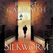The Silkworm: Cormoran Strike, Book 2 (Unabridged) - Robert Galbraith