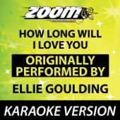 How Long Will I Love You (Originally By Ellie Goulding) [No Backing Vocals] {Karaoke Version}
