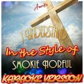 I Understand (In the Style of Smokie Norful) [Karaoke Version] - Ameritz - Karaoke