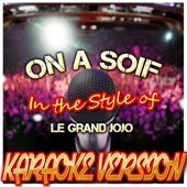 On a Soif (In the Style of Le Grand Jojo) [Karaoke Version]