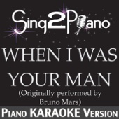 When I Was Your Man (Originally Performed By Bruno Mars) [Piano Karaoke Version] - Sing2Piano