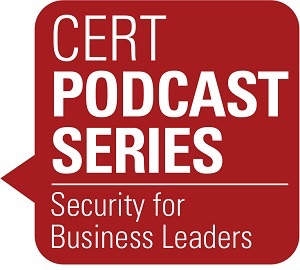 CERT's Podcast Series: Security for Business Leaders