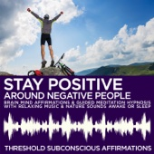 Stay Positive Around Negative People Brain Mind Affirmations & Guided Meditation Hypnosis with Relaxing Music & Nature Sounds Awake or Sleep