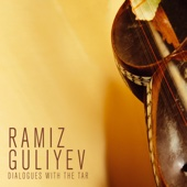 Dialogues with the Tar (Traditional Music of Azerbaijan) - Ramiz Guliyev