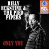 Only You (Remastered) - Single, Billy Eckstine & The Pied Pipers