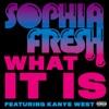 What It Is (feat. Kanye West) - Single, Sophia Fresh
