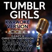 Tumblr Girls (Karaoke Instrumental Version) [Originally Performed By G-Eazy & Christoph Andersson]