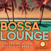 Bossa Lounge - Chilled Relaxing Sounds of Brazil