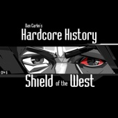 Episode 6 - Shield of the West (feat. Dan Carlin) - Dan Carlin's Hardcore History
