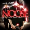 Better Than Ya Album, DJ Khaled Presents Noose