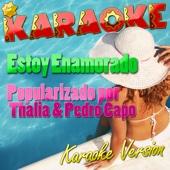Estoy Enamorado (Popularizado por Thalia & Pedro Capo) [Karaoke Version]