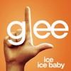 Ice Ice Baby (Glee Cast Version) - Single, Glee Cast