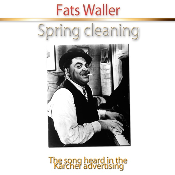 Spring Cleaning (The Song Heard in the Kärcher Advertising) - Single | Fats Waller