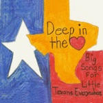 Deep In The Heart - Big Songs For Little Texans Everywhere