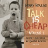 Talk Is Cheap, Vol. 1, Henry Rollins