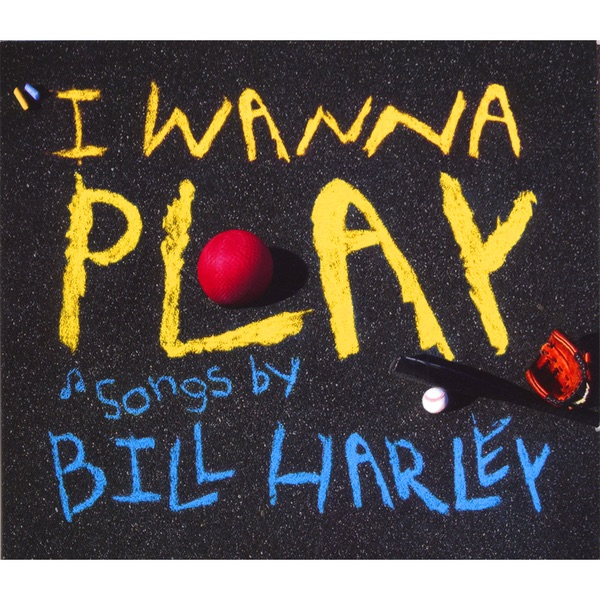 I Wanna Play by Bill Harley