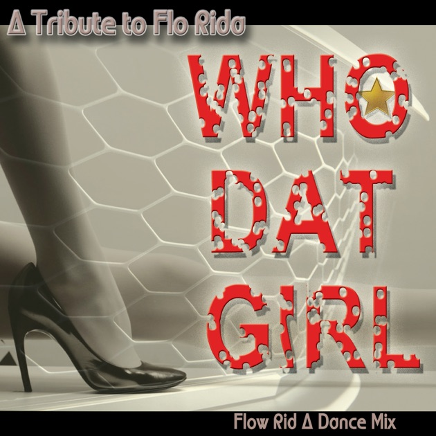Who Dat Girl - Flow Rid A