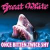 Once Bitten Twice Shy - Great White