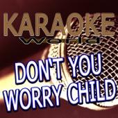 Don't You Worry Child (Originally Performed By Swedish House Mafia Feat. John Martin) [Karaoke Version]