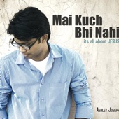 Ashley Joseph - Mujh Ko Chu - Mai Kuch Bhi Nahi artwork