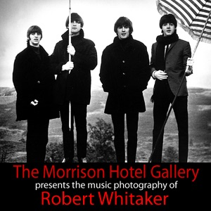 Morrison Hotel Gallery Presents: Here, There and Everywhere. Robert Whitaker's photographs of The Beatles.