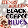 Black Coffee Blues, Henry Rollins