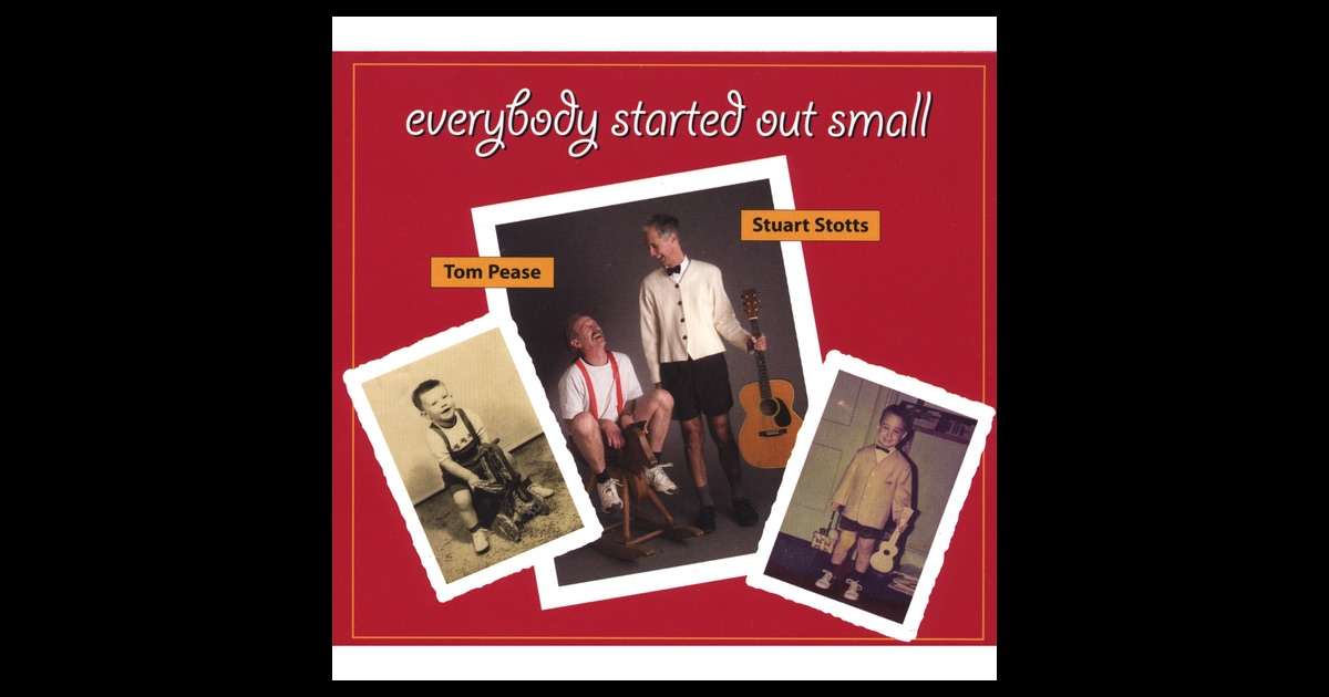 Stuart Stotts - Tom Pease - Everybody Started Out Small