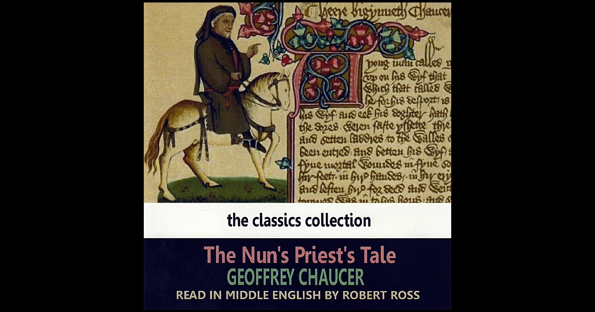 chaucer the nuns priests tale essay Pardoner's echo of maximian, or the manciple's concluding quotation of cato,   several essays approach the romances of the canterbury tales through a.