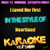 I Loved Her First (In the Style of Heartland) [Karaoke Version]