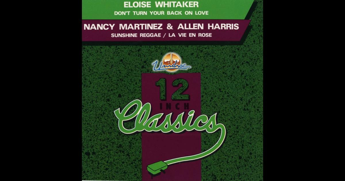 Eloise Whitaker / Nancy Martinez & Allen Harris - Don't Turn Your Back On Love / Sunshine Reggae / La Vie En Rose