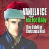 Ice Ice Baby (Too Cold for Christmas Mix) - Single, Vanilla Ice