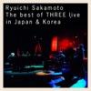 Ryuichi Sakamoto l The best of THREE live in Japan & Korea