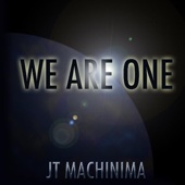 J.T. Machinima - We Are One artwork