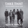 Start:10:43 - Take That - Never Forget