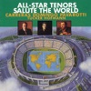 All-Star Tenors Salute the World, New York Philharmonic, Luciano Pavarotti, John Pritchard, Ensemble, Lee Holdridge, Franz Allers, John DeMain, Zubin Mehta, Coral Polifónica de Puig-Reig, Orchestra of the Royal Opera House, Covent Garden, Ivan Fischer, John Pryce-Jones, Royal Philharmonic Orchestra, Columbia Symphony Orchestra, Plácido Domingo, Symphony Orchestra Of The Gran Teatro Del Liceu De Barcelona, Orchestra of Emilia Romagna