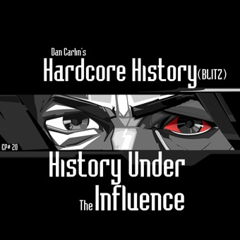 Episode 20 – (Blitz) History Under the Influence (feat. Dan Carlin) – Dan Carlin's Hardcore History
