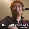 Cha-La Head-Cha-La (2005 Version) [Self Cover] - EP