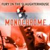Monochrome, Fury In the Slaughterhouse