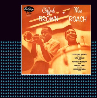 Clifford Brown and Max Roach – Clifford Brown & Max Roach