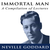 Immortal Man - A Compilation of Lectures by Neville Goddard