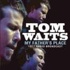 My Father's Place (Live), Tom Waits