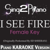 I See Fire (Female Key) [Originally Performed By Ed Sheeran] [Piano Karaoke Version]